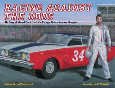 Racing against the odds : the Story of Wendell Scott, stock car racing's African-American champion