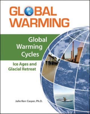 Global warming cycles : ice ages and glacial retreat