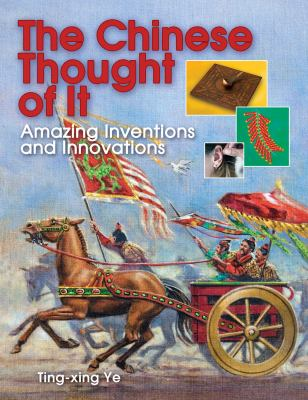 The Chinese thought of it : amazing inventions and innovations
