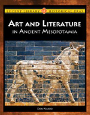 Arts and literature in ancient Mesopotamia / Don Nardo.