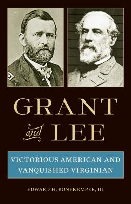 Grant and Lee : victorious American and vanquished Virginian