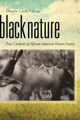 Black nature : four centuries of African American nature poetry