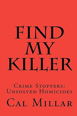 Find my killer : crime stoppers : unsolved homicides