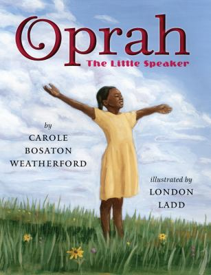 Oprah : the little speaker / by Carole Boston Weatherford ; illustrated by London Ladd.