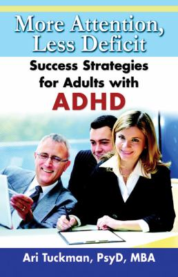 More attention, less deficit : success strategies for adults with ADHD