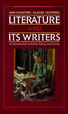 Literature and its writers : an introduction to fiction, poetry, and drama / [edited by] Ann Charters, Samuel Charters.