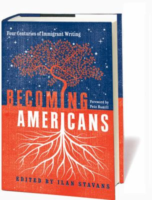 Becoming Americans : four centuries of immigrant writing