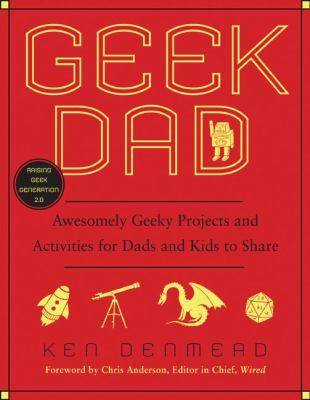 Geek dad : awesomely geeky projects and activities for dads and kids to share