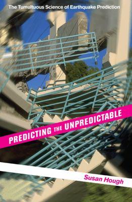 Predicting the unpredictable : the tumultuous science of earthquake prediction