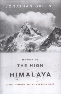 Murder in the high Himalaya : loyalty, tragedy, and escape from Tibet