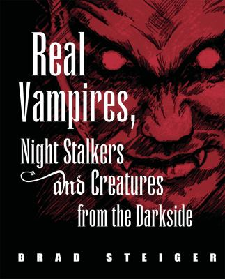 Real vampires, night stalkers and creatures from the darkside / Brad Steiger.