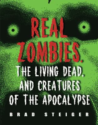 Real zombies, the living dead, and creatures of the Apocalypse