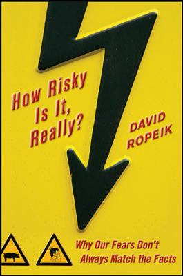 How risky is it, really? : why our fears don't always match the facts
