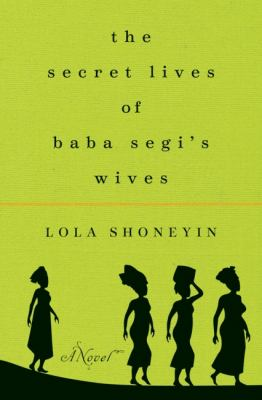 The secret lives of Baba Segi's wives / Lola Shoneyin.