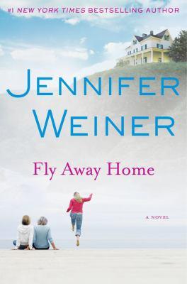 Fly away home : a novel / Jennifer Weiner.