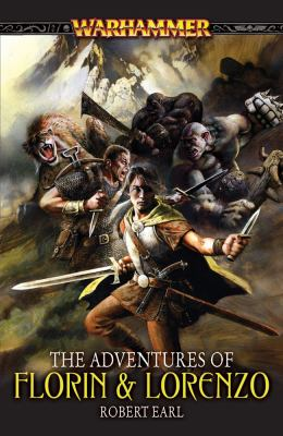 The Adventures of Florin & Lorenzo : a Warhammer anthology / Robert Earl.