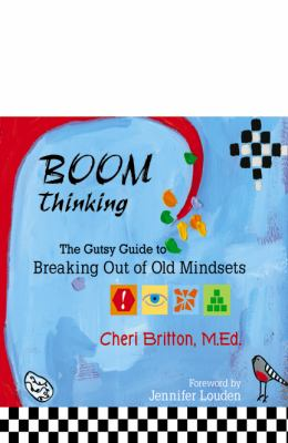 Boom Thinking : The Gutsy Guide to Breaking Out of Old Mindsets.