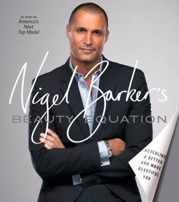 Nigel Barker's beauty equation : revealing a better and more beautiful you.