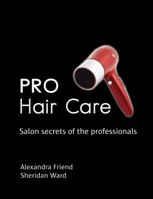 Pro hair care : salon secrets of the professionals