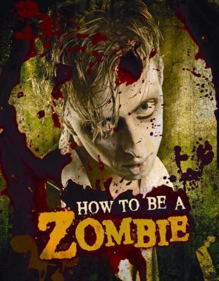 How to be a zombie : the essential guide for anyone who craves brains