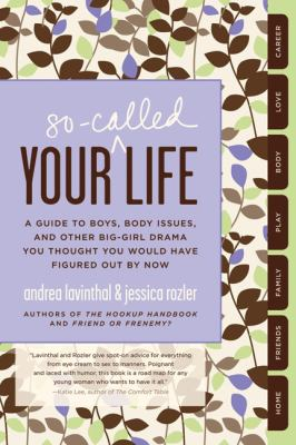 Your so-called life : a guide to boys, body issues, and other big-girl drama you thought you would have figured out by now