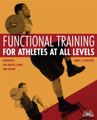 Functional training for athletes at all levels : workouts for agility, speed and power