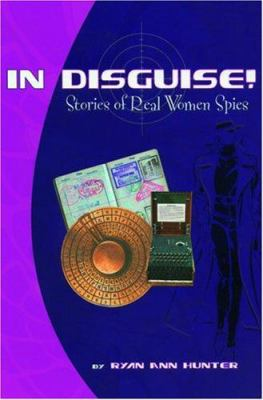 In disguise! : stories of real women spies