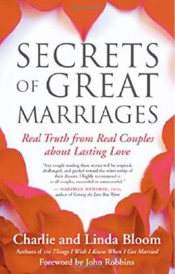 Secrets of great marriages : real truth from real couples about lasting love