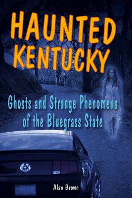 Haunted Kentucky : ghosts and strange phenomena of the Bluegrass State