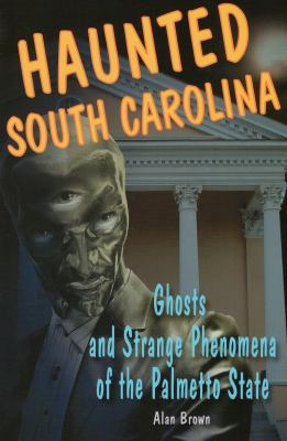 Haunted South Carolina : ghosts and strange phenomena of the Palmetto State