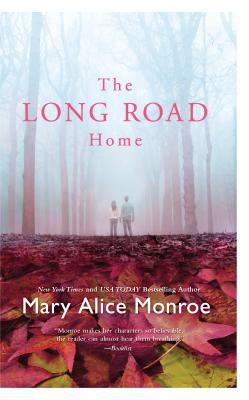 The long road home / Mary Alice Monroe.