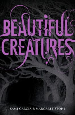 Beautiful creatures / by Kami Garcia & Margaret Stohl.