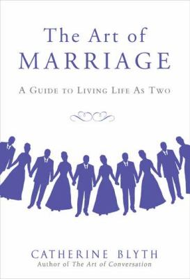 The art of marriage : a guide for living life as two