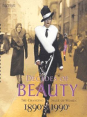 Decades of beauty : the changing image of women, 1890's to 1990's