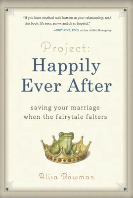 Project : happily ever after : saving your marriage when the fairytale falters