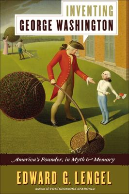Inventing George Washington : America's founder, in myth and memory