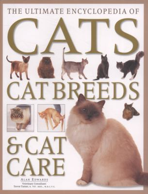 The ultimate encyclopedia of cats, cat breeds & cat care : a comprehensive, practical care and training manual and a definitive encyclopedia of world breeds