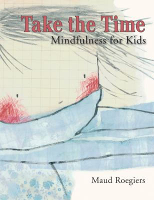 Take the time : mindfulness for kids