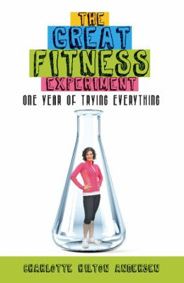 The great fitness experiment : one year of trying everything
