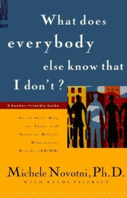 What does everybody know that I don't? : social skills help for adults with attention deficit/hyperactivity disorder (AD/HD) : a reader-friendly guide