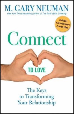 Connect to love : the keys to transforming your relationship
