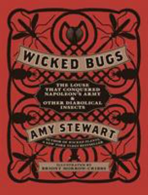 Wicked bugs : the louse that conquered Napoleon's army & other diabolical insects