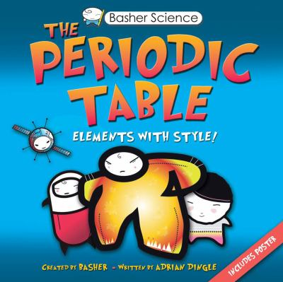 The periodic table : elements with style! / [created by Basher ; written by Adrian Dingle].