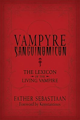 Vampyre sanguinomicon : the lexicon of the living vampire / Father Sebastiaan ; foreword by Konstantinos.