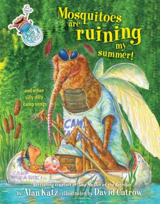 Mosquitoes are ruining my summer! : and other silly dilly camp songs