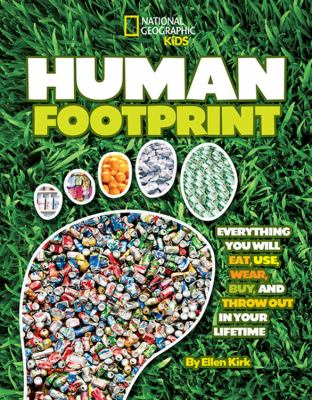 Human footprint : everything you will eat, use, wear, buy, and throw out in your lifetime