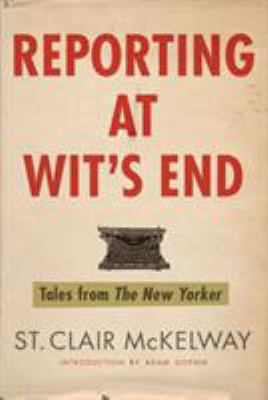 Reporting at wit's end : tales from The New Yorker