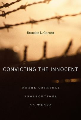 Convicting the innocent : where criminal prosecutions go wrong
