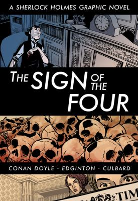 The sign of the four / adapted from the original novel by Arthur Conan Doyle ; illustrated by I.N.J. Culbard ; text adapted by Ian Edginton.
