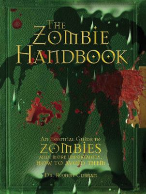The zombie handbook : [an essential guide to zombies and, more importantly, how to avoid them]